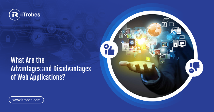 What are the advantages and disadvantages of web applications?